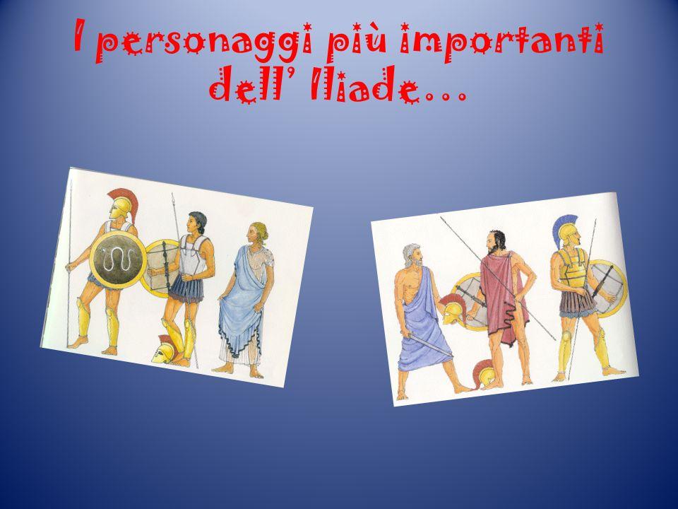 I personaggi più importanti dell Iliade…