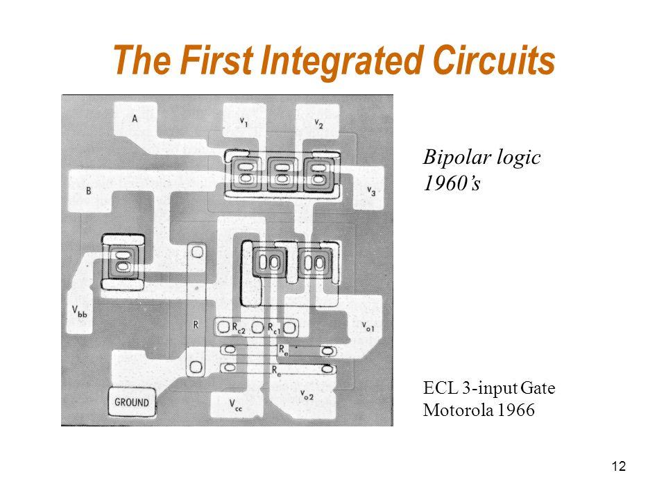 12 The First Integrated Circuits Bipolar logic 1960s ECL 3-input Gate Motorola 1966