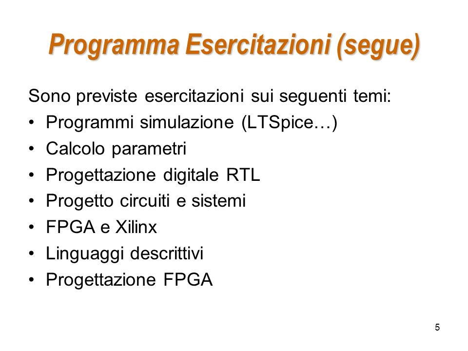 5 Programma Esercitazioni (segue) Sono previste esercitazioni sui seguenti temi: Programmi simulazione (LTSpice…) Calcolo parametri Progettazione digi