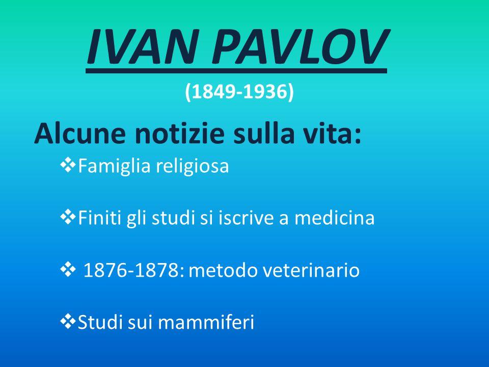 IVAN PAVLOV (1849-1936) Alcune notizie sulla vita: Famiglia religiosa Finiti gli studi si iscrive a medicina 1876-1878: metodo veterinario Studi sui m