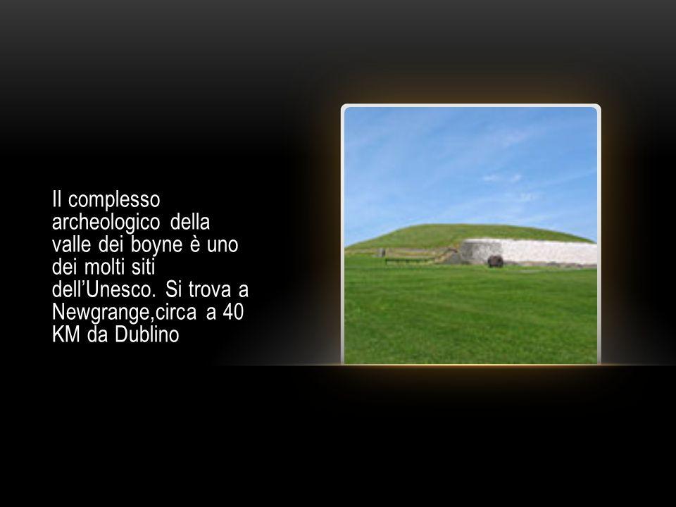 Il complesso archeologico della valle dei boyne è uno dei molti siti dellUnesco. Si trova a Newgrange,circa a 40 KM da Dublino