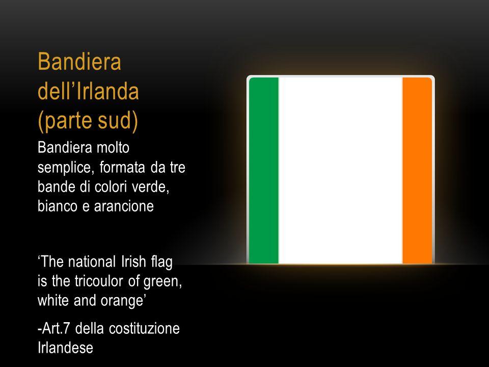 Bandiera dellIrlanda (parte sud) Bandiera molto semplice, formata da tre bande di colori verde, bianco e arancione The national Irish flag is the tric