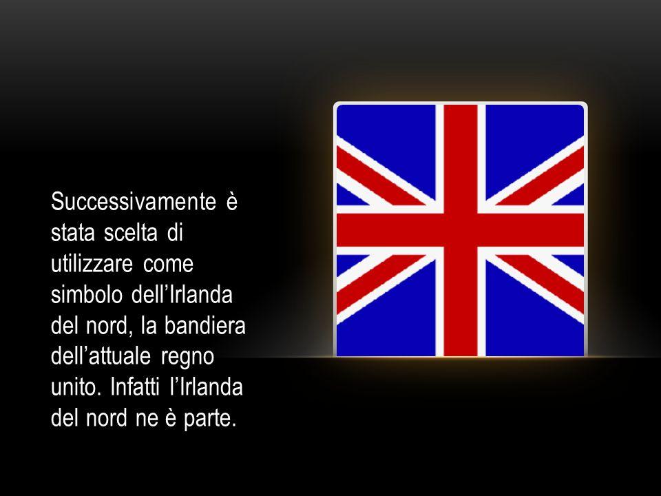 Successivamente è stata scelta di utilizzare come simbolo dellIrlanda del nord, la bandiera dellattuale regno unito. Infatti lIrlanda del nord ne è pa