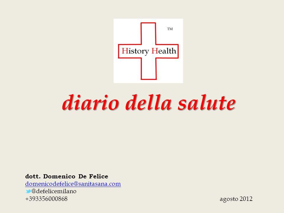 diario della salute dott. Domenico De Felice domenicodefelice@sanitasana.com @defelicemilano +393356000868 agosto 2012