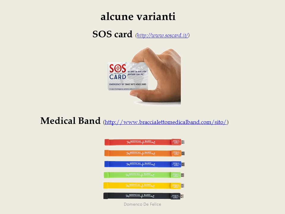 SOS card (http://www.soscard.it/)http://www.soscard.it/ Medical Band (http://www.braccialettomedicalband.com/sito/)http://www.braccialettomedicalband.