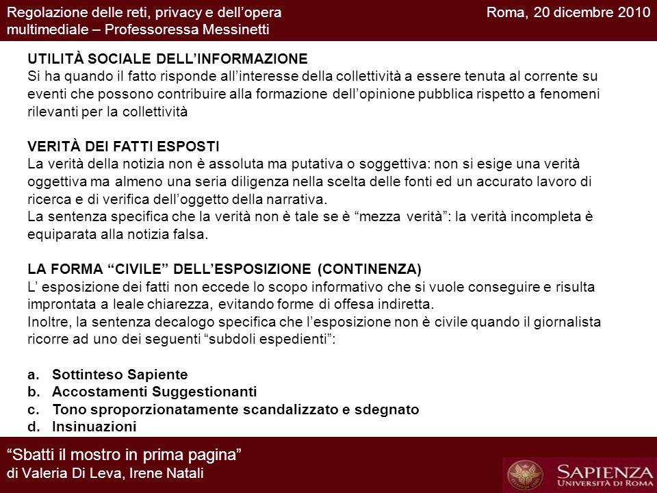 CODICE DELLA PRIVACY Limite dellessenzialità dellinformazione riguardo a fatti di interesse pubblico (art. 25 della l. n. 675/1996, ora art. 137 Cod.