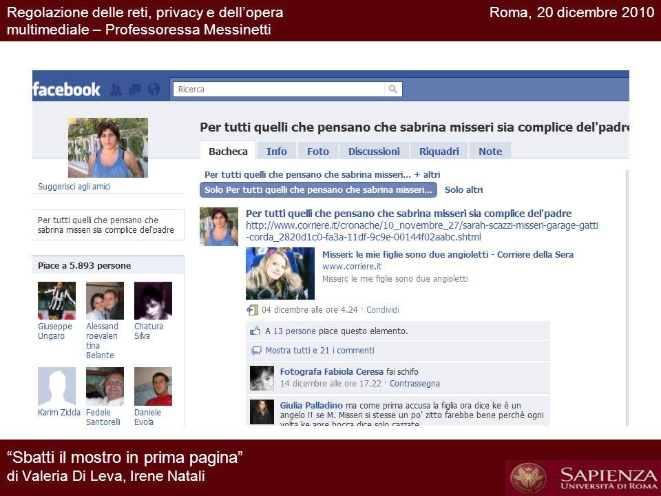 Sbatti il mostro in prima pagina di Valeria Di Leva, Irene Natali Roma, 20 dicembre 2010Regolazione delle reti, privacy e dellopera multimediale – Pro