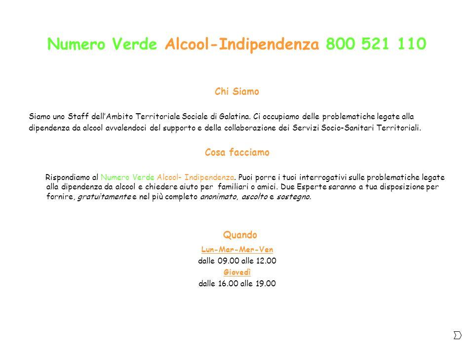 Numero Verde Alcool-Indipendenza 800 521 110 Chi Siamo Siamo uno Staff dellAmbito Territoriale Sociale di Galatina. Ci occupiamo delle problematiche l
