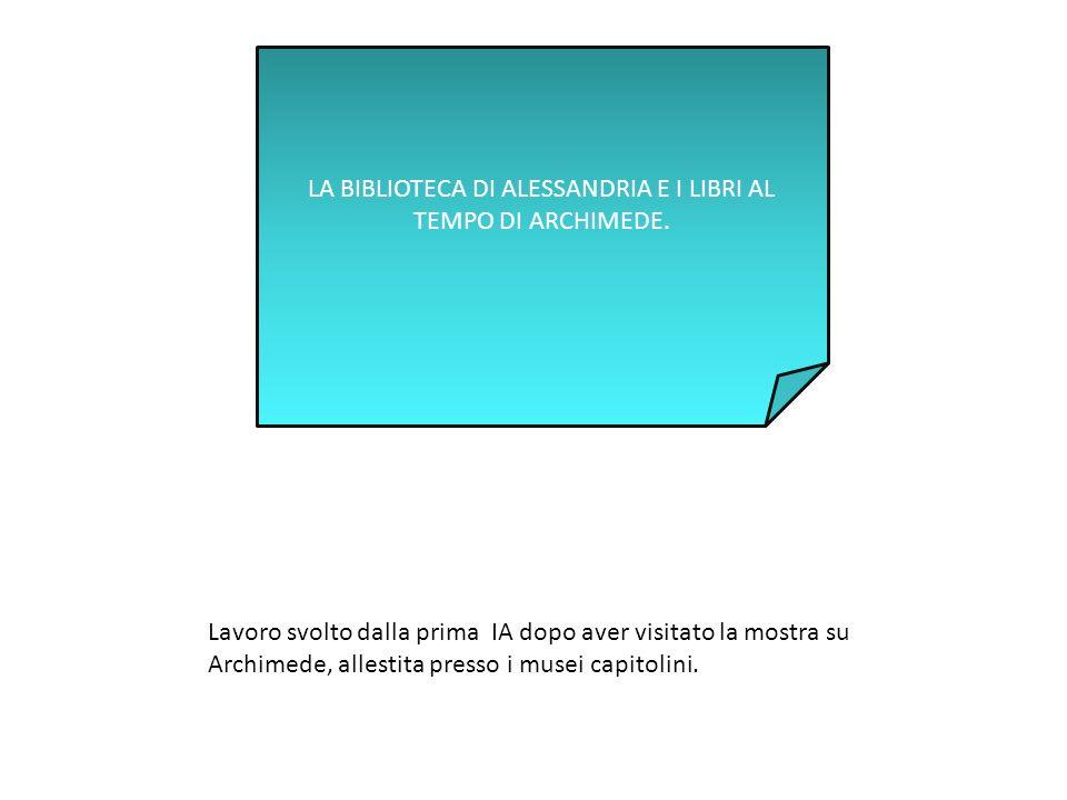 LA BIBLIOTECA DI ALESSANDRIA E I LIBRI AL TEMPO DI ARCHIMEDE.