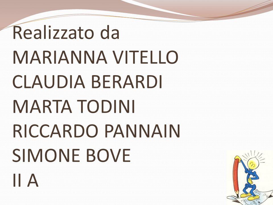 Realizzato da MARIANNA VITELLO CLAUDIA BERARDI MARTA TODINI RICCARDO PANNAIN SIMONE BOVE II A