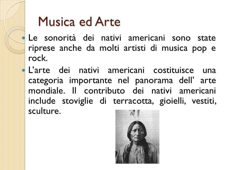 Musica ed Arte Le sonorità dei nativi americani sono state riprese anche da molti artisti di musica pop e rock. Larte dei nativi americani costituisce