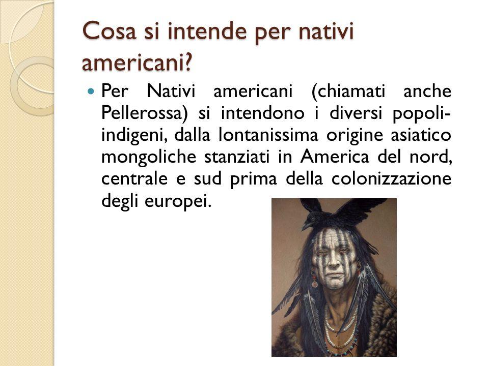 Cosa si intende per nativi americani? Per Nativi americani (chiamati anche Pellerossa) si intendono i diversi popoli- indigeni, dalla lontanissima ori
