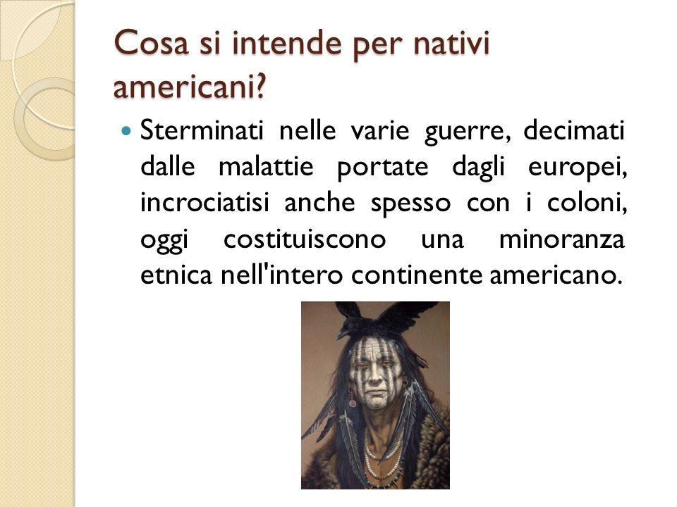 Cosa si intende per nativi americani? Sterminati nelle varie guerre, decimati dalle malattie portate dagli europei, incrociatisi anche spesso con i co