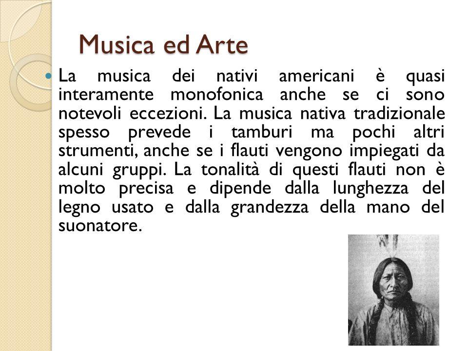 Musica ed Arte La musica dei nativi americani è quasi interamente monofonica anche se ci sono notevoli eccezioni. La musica nativa tradizionale spesso