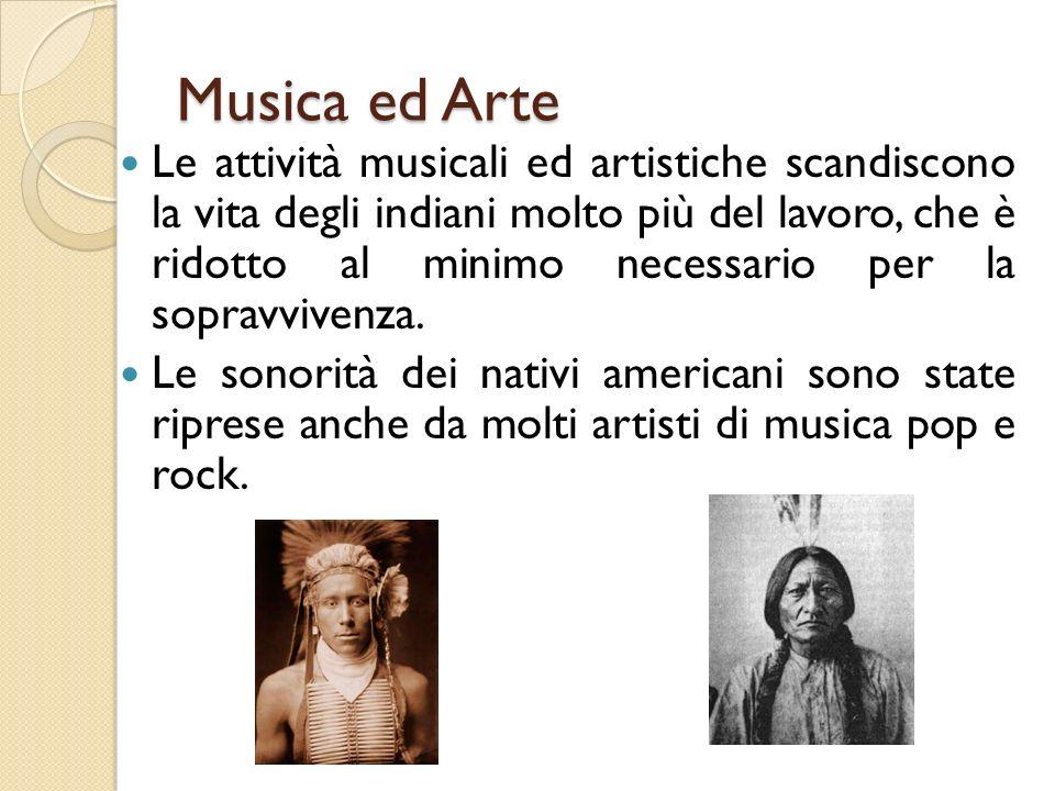 Musica ed Arte Le attività musicali ed artistiche scandiscono la vita degli indiani molto più del lavoro, che è ridotto al minimo necessario per la sopravvivenza.