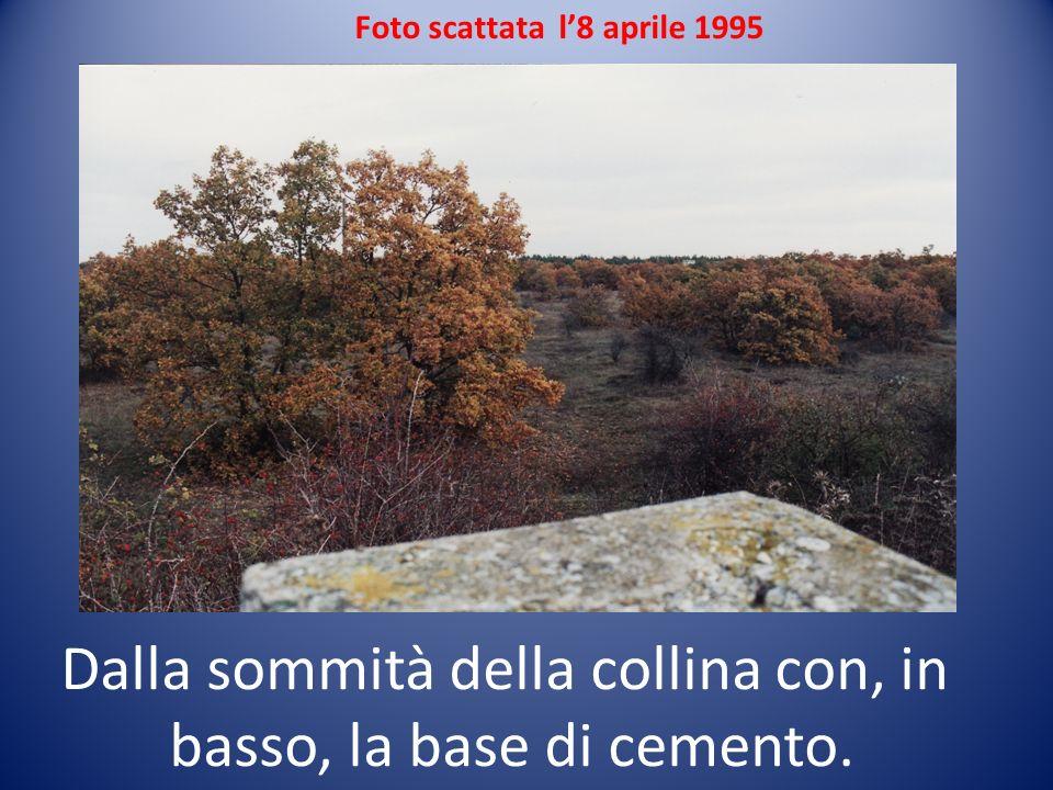 Foto scattata l8 aprile 1995 Dalla sommità della collina con, in basso, la base di cemento.