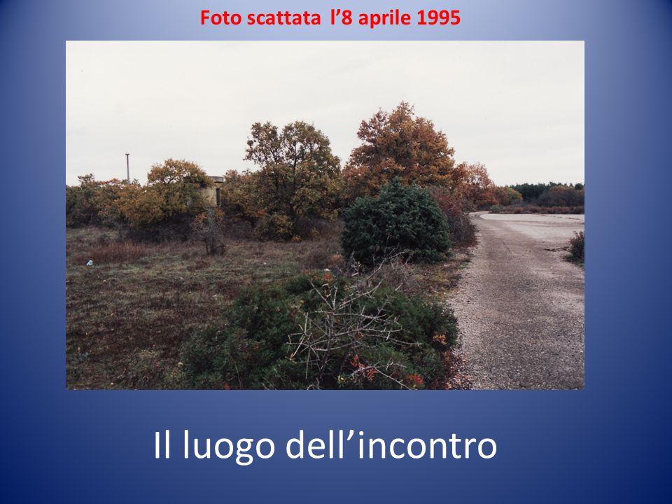 Il luogo dellincontro Foto scattata l8 aprile 1995