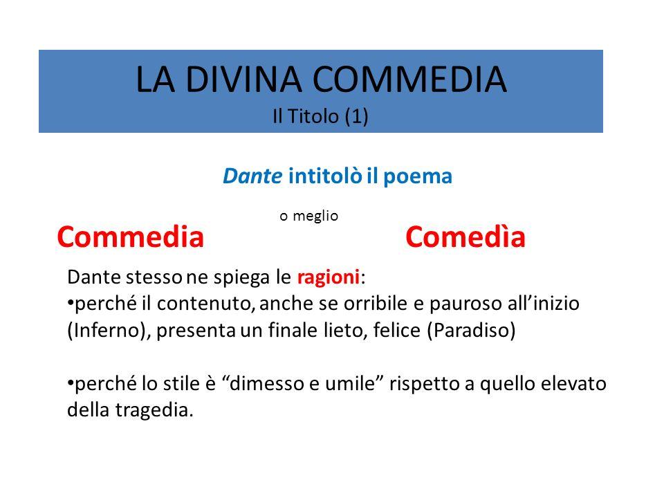 LA DIVINA COMMEDIA Il Titolo (1) Dante intitolò il poema Commedia o meglio Comedìa Dante stesso ne spiega le ragioni: perché il contenuto, anche se or