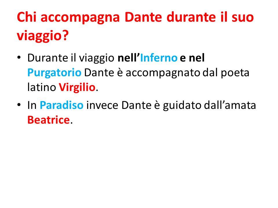 Chi accompagna Dante durante il suo viaggio? Durante il viaggio nellInferno e nel Purgatorio Dante è accompagnato dal poeta latino Virgilio. In Paradi