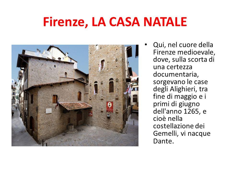 Firenze, LA CASA NATALE Qui, nel cuore della Firenze medioevale, dove, sulla scorta di una certezza documentaria, sorgevano le case degli Alighieri, t