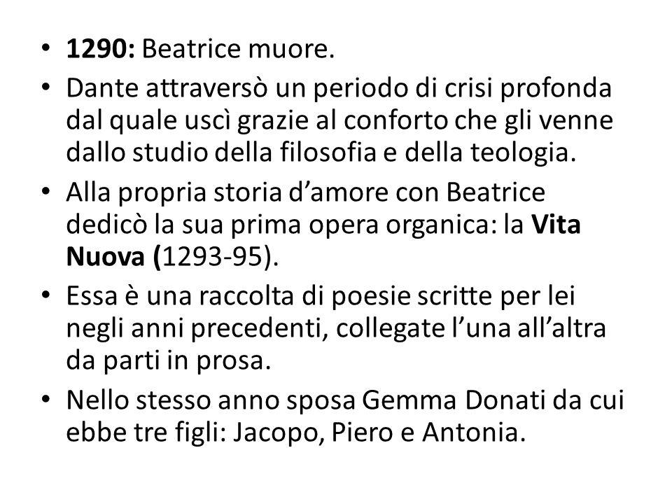 1290: Beatrice muore. Dante attraversò un periodo di crisi profonda dal quale uscì grazie al conforto che gli venne dallo studio della filosofia e del