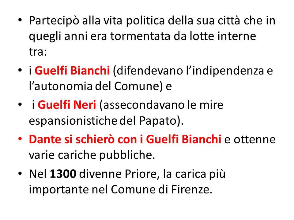 Partecipò alla vita politica della sua città che in quegli anni era tormentata da lotte interne tra: i Guelfi Bianchi (difendevano lindipendenza e lau
