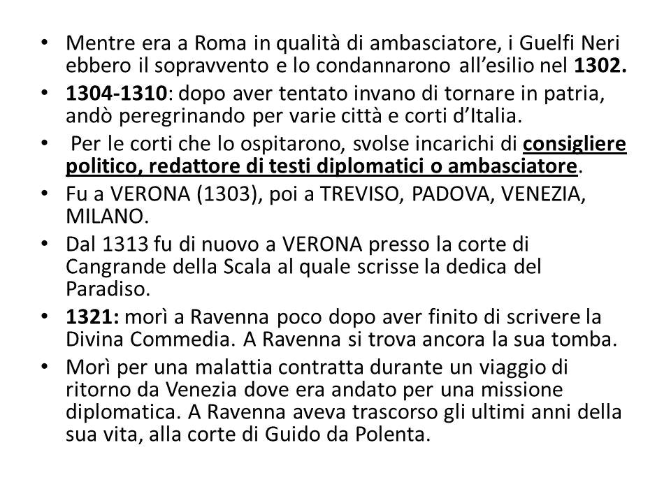 Mentre era a Roma in qualità di ambasciatore, i Guelfi Neri ebbero il sopravvento e lo condannarono allesilio nel 1302. 1304-1310: dopo aver tentato i