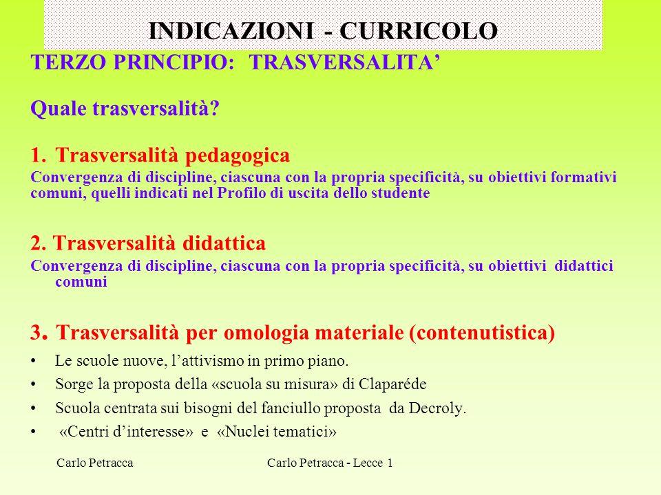 INDICAZIONI - CURRICOLO TERZO PRINCIPIO: TRASVERSALITA Quale trasversalità? 1.Trasversalità pedagogica Convergenza di discipline, ciascuna con la prop
