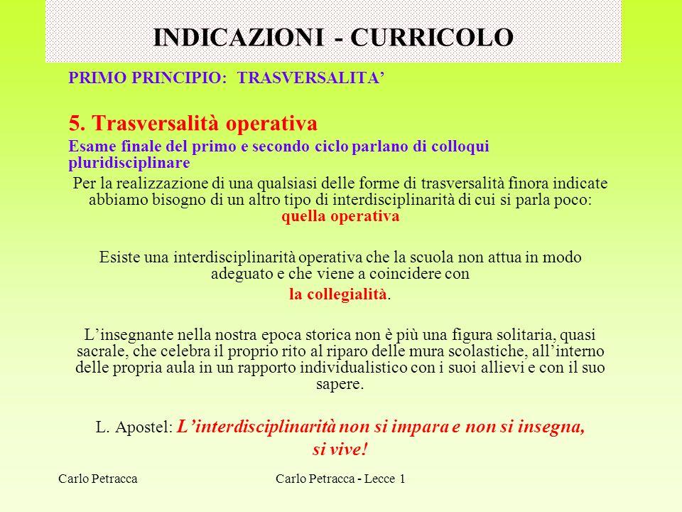 INDICAZIONI - CURRICOLO PRIMO PRINCIPIO: TRASVERSALITA 5. Trasversalità operativa Esame finale del primo e secondo ciclo parlano di colloqui pluridisc
