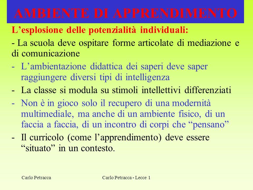 Carlo Petracca - Lecce 1 AMBIENTE DI APPRENDIMENTO Lesplosione delle potenzialità individuali: - La scuola deve ospitare forme articolate di mediazion