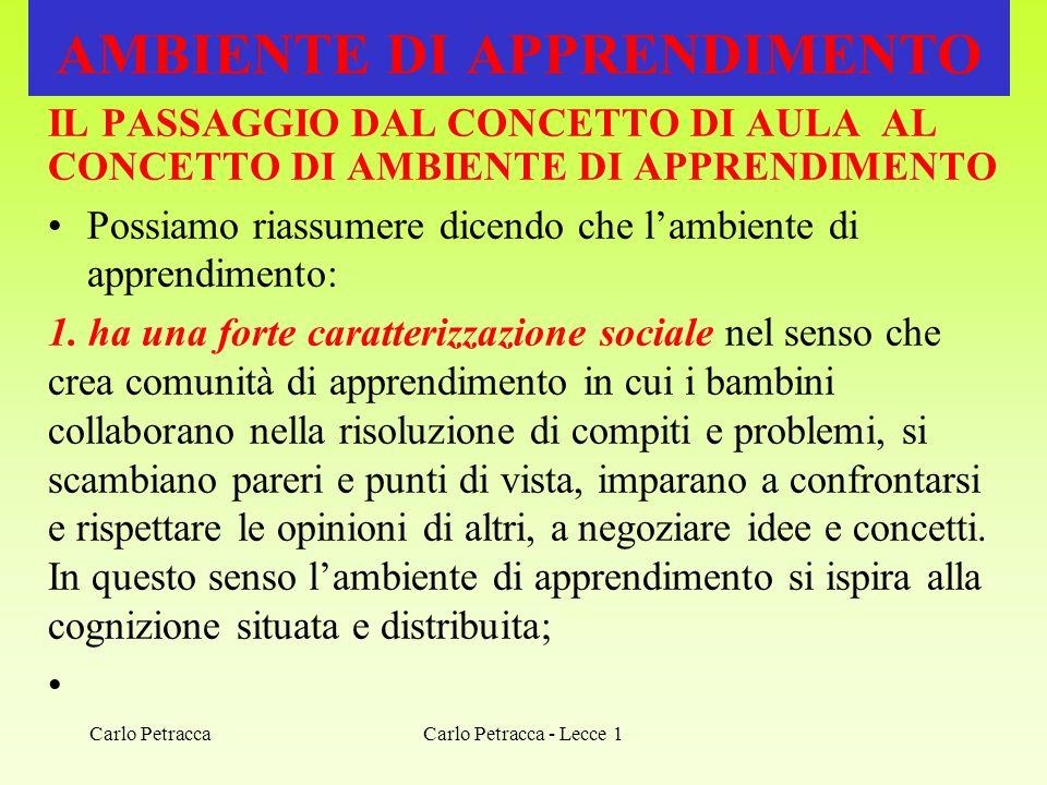 Carlo Petracca - Lecce 1 AMBIENTE DI APPRENDIMENTO IL PASSAGGIO DAL CONCETTO DI AULA AL CONCETTO DI AMBIENTE DI APPRENDIMENTO Possiamo riassumere dice