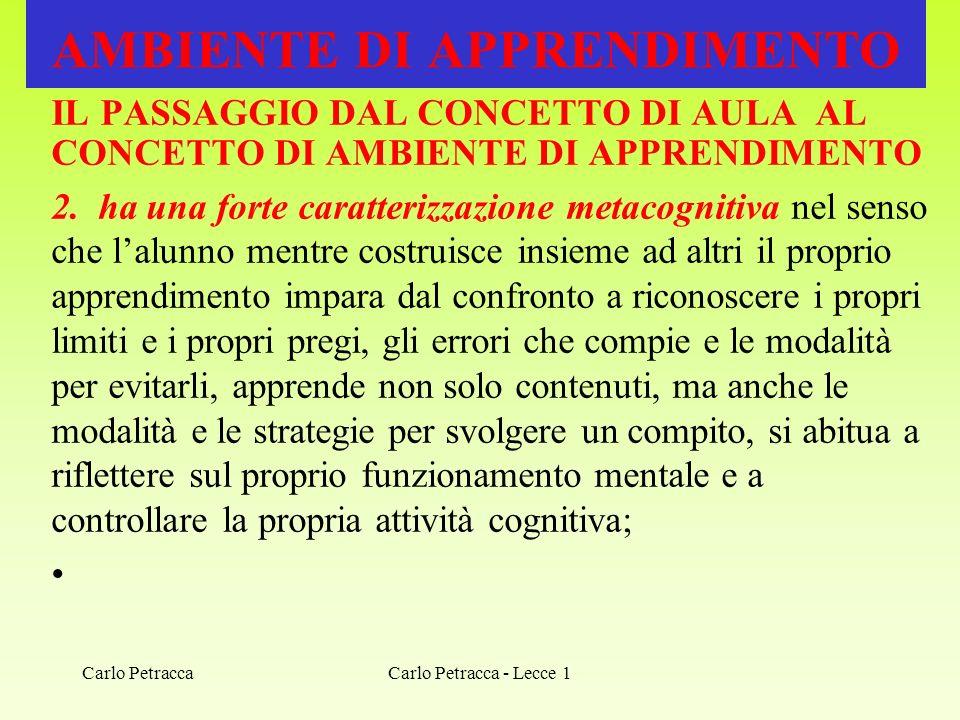 Carlo Petracca - Lecce 1 AMBIENTE DI APPRENDIMENTO IL PASSAGGIO DAL CONCETTO DI AULA AL CONCETTO DI AMBIENTE DI APPRENDIMENTO 2. ha una forte caratter