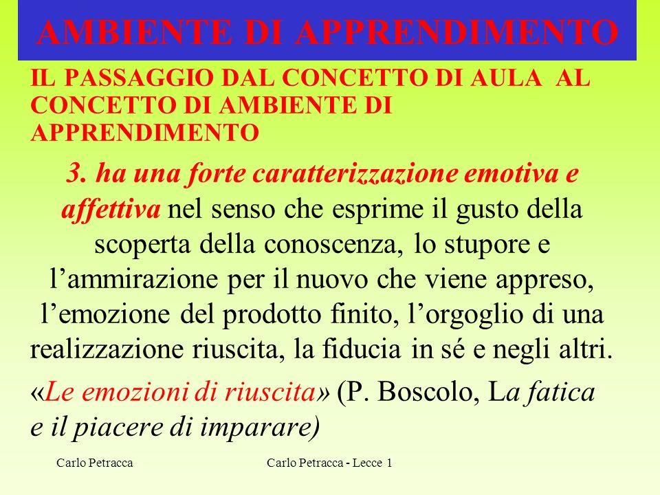 Carlo Petracca - Lecce 1 AMBIENTE DI APPRENDIMENTO IL PASSAGGIO DAL CONCETTO DI AULA AL CONCETTO DI AMBIENTE DI APPRENDIMENTO 3. ha una forte caratter