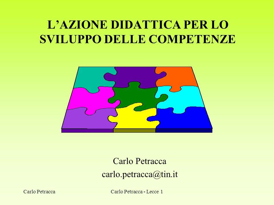 LAZIONE DIDATTICA PER LO SVILUPPO DELLE COMPETENZE Carlo Petracca carlo.petracca@tin.it Carlo PetraccaCarlo Petracca - Lecce 1