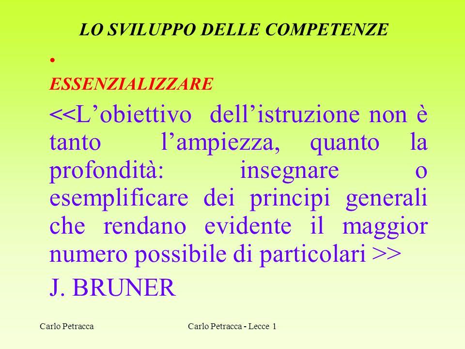 LO SVILUPPO DELLE COMPETENZE ESSENZIALIZZARE > J. BRUNER Carlo Petracca - Lecce 1Carlo Petracca