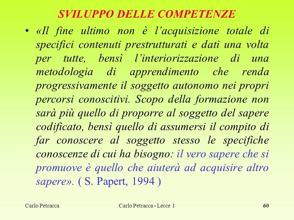 Carlo Petracca60 SVILUPPO DELLE COMPETENZE «Il fine ultimo non è lacquisizione totale di specifici contenuti prestrutturati e dati una volta per tutte