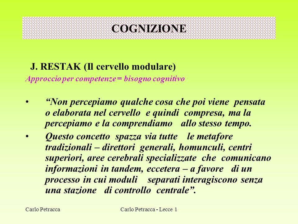 Carlo Petracca - Lecce 1 J. RESTAK (Il cervello modulare) Approccio per competenze = bisogno cognitivo Non percepiamo qualche cosa che poi viene pensa