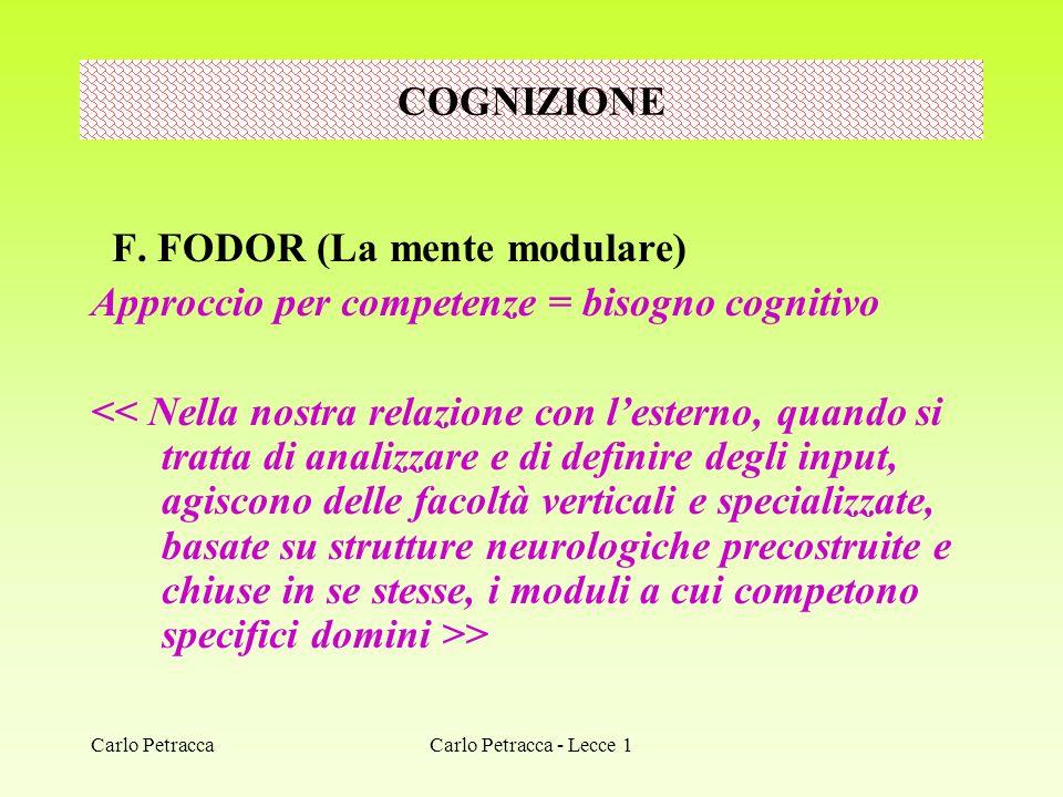 Carlo Petracca - Lecce 1 F. FODOR (La mente modulare) Approccio per competenze = bisogno cognitivo > COGNIZIONE Carlo Petracca