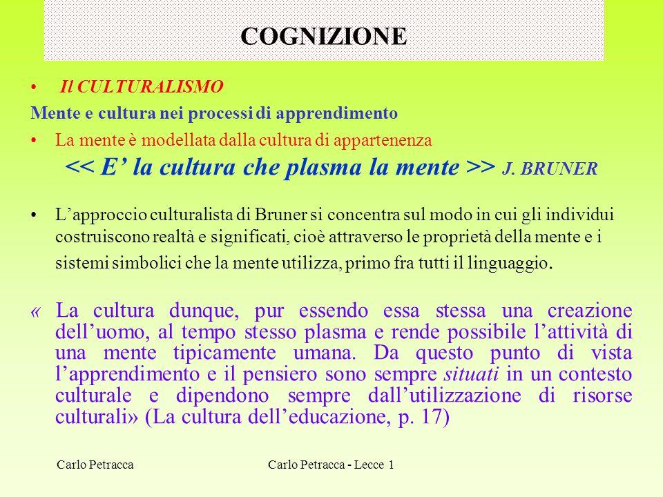 COGNIZIONE Il CULTURALISMO Mente e cultura nei processi di apprendimento La mente è modellata dalla cultura di appartenenza > J. BRUNER Lapproccio cul