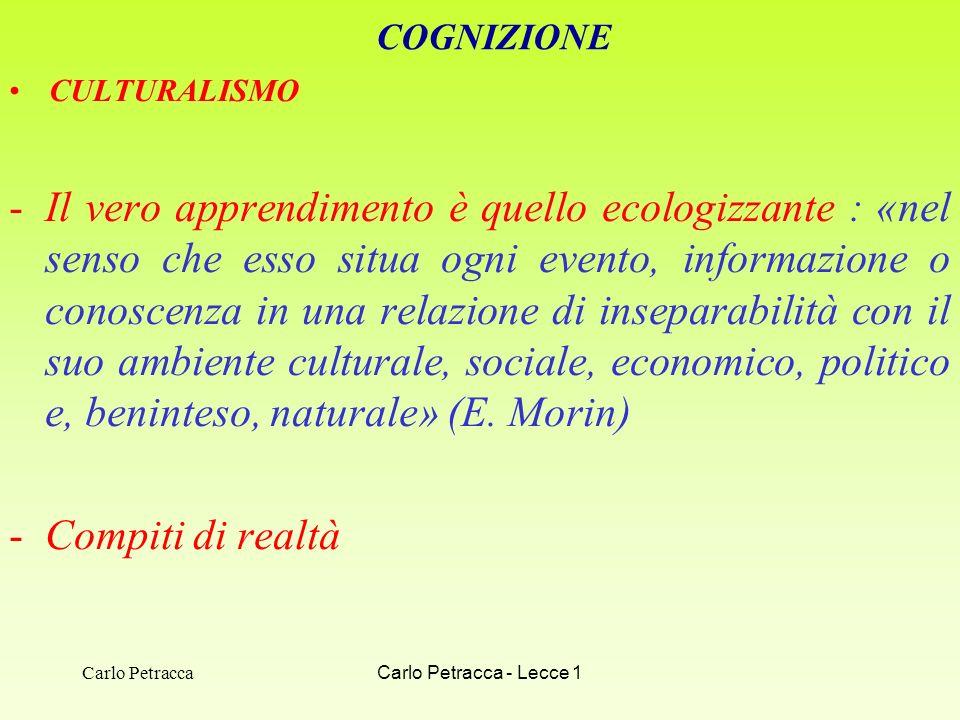 COGNIZIONE CULTURALISMO -Il vero apprendimento è quello ecologizzante : «nel senso che esso situa ogni evento, informazione o conoscenza in una relazi