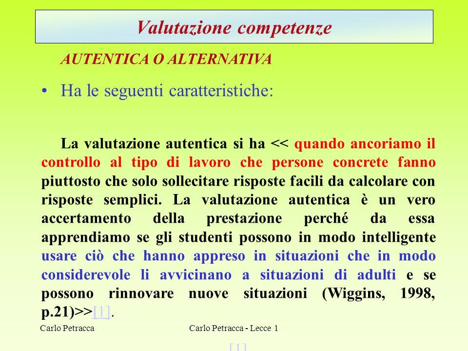 Valutazione competenze AUTENTICA O ALTERNATIVA Ha le seguenti caratteristiche: La valutazione autentica si ha >[1].[1] [1] Carlo Petracca - Lecce 1Car