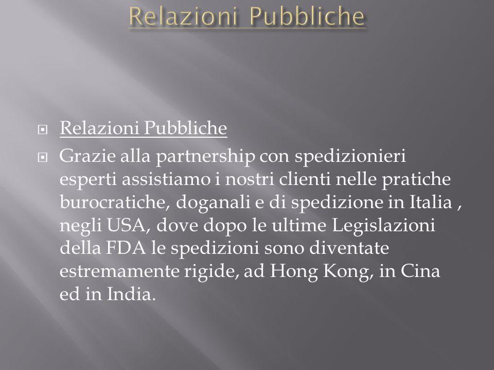Relazioni Pubbliche Grazie alla partnership con spedizionieri esperti assistiamo i nostri clienti nelle pratiche burocratiche, doganali e di spedizion