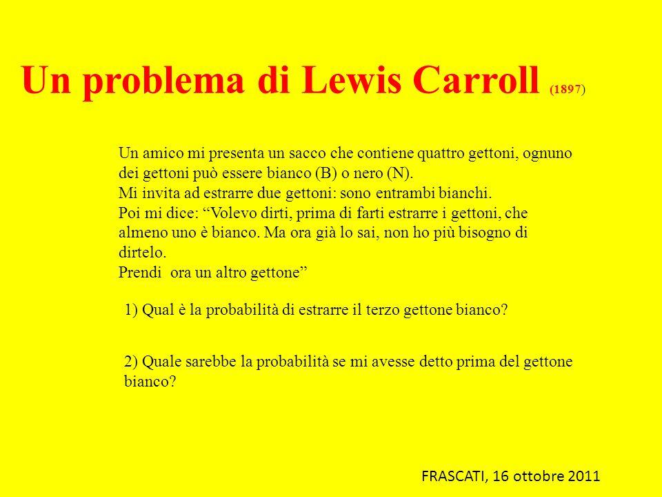 Un problema di Lewis Carroll (1897) Un amico mi presenta un sacco che contiene quattro gettoni, ognuno dei gettoni può essere bianco (B) o nero (N). M