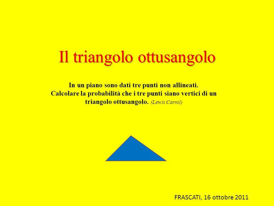 Il triangolo ottusangolo In un piano sono dati tre punti non allineati. Calcolare la probabilità che i tre punti siano vertici di un triangolo ottusan
