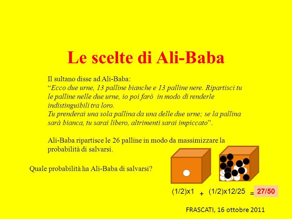 Il sultano disse ad Ali-Baba: Ecco due urne, 13 palline bianche e 13 palline nere. Ripartisci tu le palline nelle due urne, io poi farò in modo di ren