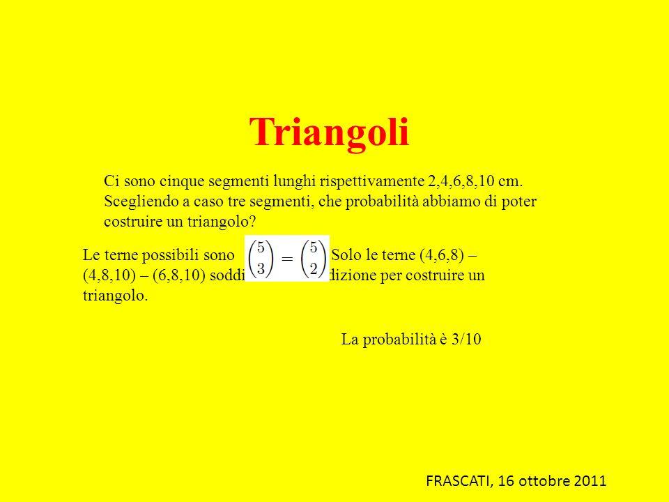 Triangoli Ci sono cinque segmenti lunghi rispettivamente 2,4,6,8,10 cm. Scegliendo a caso tre segmenti, che probabilità abbiamo di poter costruire un