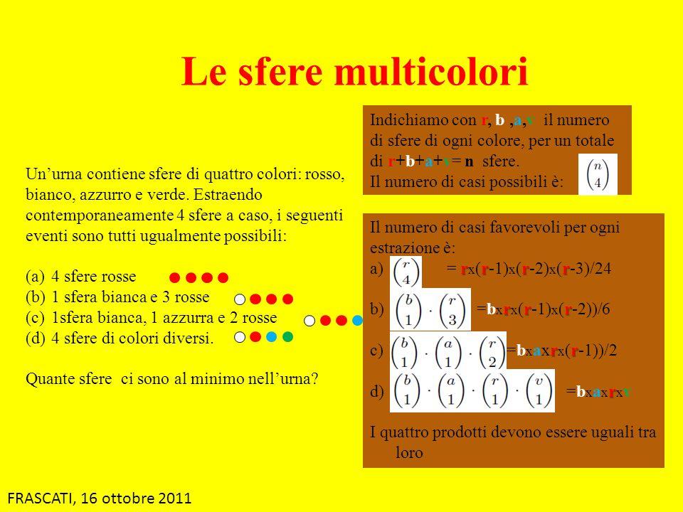 Le sfere multicolori Da a) e b) si ricava b=(r-3)/4 Da b) e c) si ricava a= (r-2)/3 Da c) e d) si ricava v= (r-1)/2 Indichiamo con r, b,a,v il numero di sfere di ogni colore, per un totale di r+b+a+v= n sfere.