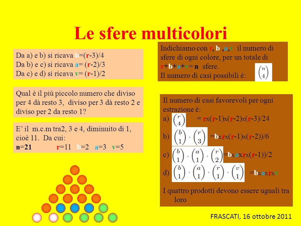 Le sfere multicolori Da a) e b) si ricava b=(r-3)/4 Da b) e c) si ricava a= (r-2)/3 Da c) e d) si ricava v= (r-1)/2 Indichiamo con r, b,a,v il numero