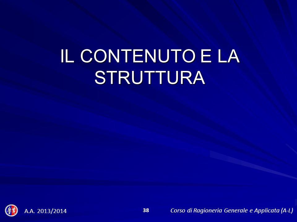 IL CONTENUTO E LA STRUTTURA A.A. 2013/2014 Corso di Ragioneria Generale e Applicata (A-L) 38