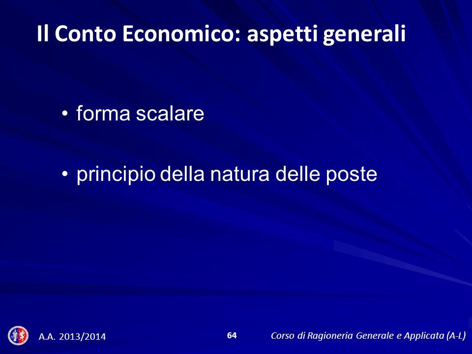 forma scalare principio della natura delle poste Il Conto Economico: aspetti generali A.A.